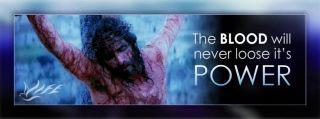 The Blood of Jesus will never lose its power!