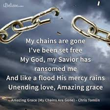My chains are gone -amazing grace!