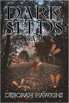 Dark Seeds 3AM by Deborah Hawkins.