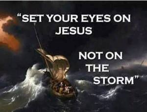 Keep our eyes on Jesus, especially during these end times.