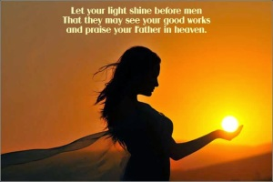 Let your light shine. Matthew 5 verse 14-16