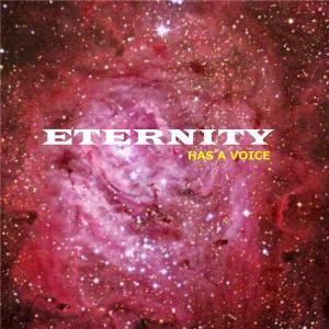 4bf3a137-3398-434e-a0c5-83d44c0d9976_eternity_has_a_voice1