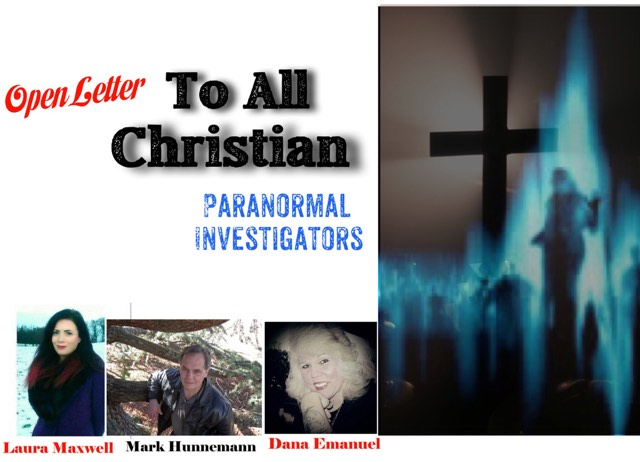 ... Dana Emanuel And Myself, Laura Maxwell, Are Expressing Our Loving  Concern About The Current State Of Christian Paranormal Investigations In  This Letter.